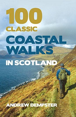 100 Classic Coastal Walks in Scotland By Dempster, Andrew